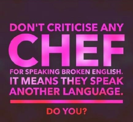 Don't criticise any Chefs