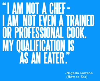 I am not a chef, Nigella Lawson, Quotes!